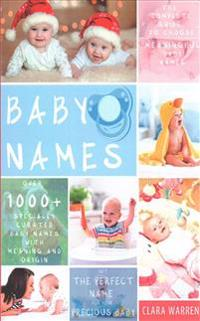 Baby Names: The Complete Guide to Choose Meaningful Baby Names. Get the Perfect Name for Your Precious Baby