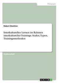 Interkulturelles Lernen im Rahmen interkultureller Trainings. Stufen, Typen, Trainingsmethoden