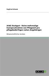 Arbg Stuttgart - Keine Mehrmalige Inanspruchnahme Von Pflegezeit Pro Pflegebed rftigen Nahen Angeh rigen
