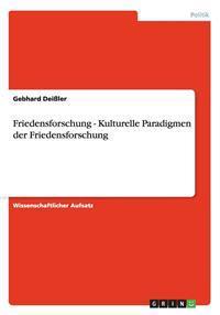 Friedensforschung - Kulturelle Paradigmen der Friedensforschung