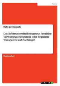 Das Informationsfreiheitsgesetz. Proaktive Verwaltungstransparenz Oder Begrenzte Transparenz Auf Nachfrage?