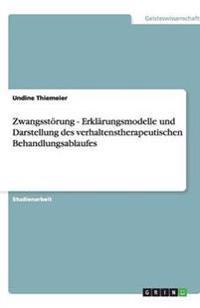 Zwangsstorung - Erklarungsmodelle Und Darstellung Des Verhaltenstherapeutischen Behandlungsablaufes