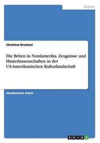 Die Briten in Nordamerika. Zeugnisse und Hinterlassenschaften in der US-Amerikanischen Kulturlandschaft