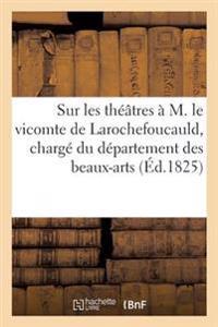 Lettre Sur Les Theatres A M. Le Vicomte de Larochefoucauld, Charge Du Departement Des Beaux-Arts