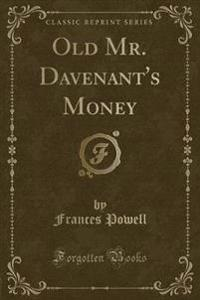 Old Mr. Davenant's Money (Classic Reprint)
