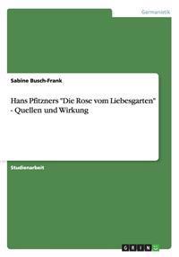 """Hans Pfitzners """"Die Rose vom Liebesgarten"""" - Quellen und Wirkung"""