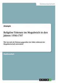 Religiose Toleranz Im Mogulreich in Den Jahren 1556-1707