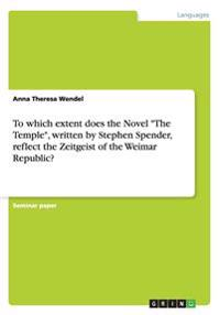 To Which Extent Does the Novel the Temple, Written by Stephen Spender, Reflect the Zeitgeist of the Weimar Republic?