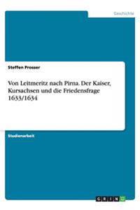 Von Leitmeritz Nach Pirna. Der Kaiser, Kursachsen Und Die Friedensfrage 1633/1634