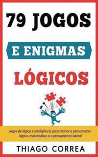 Treinamento Cerebral: 79 Jogos E Enigmas Logicos Com Respostas: Jogos de Logica E Inteligencia Para Treinar O Pensamento Logico, Matematico