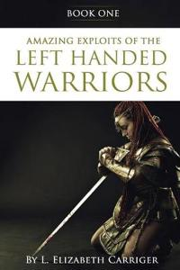 Amazing Exploits of the Left Handed Warrior Series Book One
