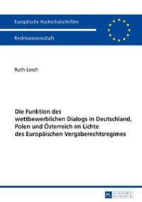 Die Funktion Des Wettbewerblichen Dialogs in Deutschland, Polen Und Oesterreich Im Lichte Des Europaeischen Vergaberechtsregimes