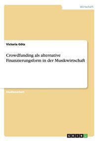 Crowdfunding ALS Alternative Finanzierungsform in Der Musikwirtschaft