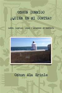 Oshun Conmigo Quien En Mi Contra?: Banos, Limpias, Obras y Adimuses de Santeria