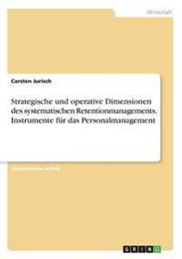 Strategische und operative Dimensionen des systematischen Retentionmanagements. Instrumente für das Personalmanagement