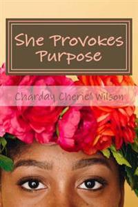 She Provokes Purpose