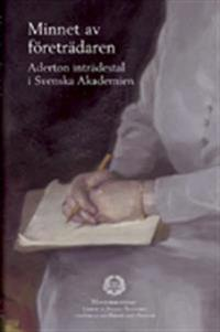 Minnet av företrädaren : aderton inträdestal i Svenska Akademien