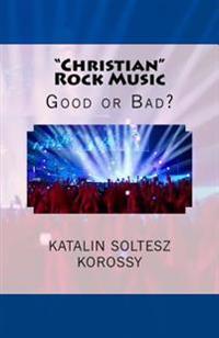 Christian Rock Music: Good or Bad?