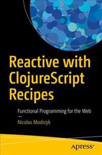 Reactive with ClojureScript Recipes