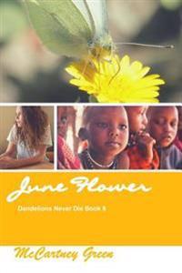 Dandelions Never Die Book 8: June Flower