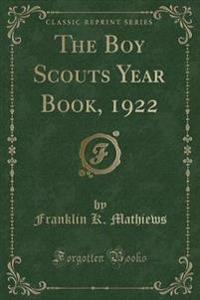 The Boy Scouts Year Book, 1922 (Classic Reprint)