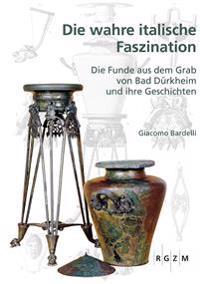Die Wahre Italische Faszination: Die Funde Aus Dem Grab Von Bad Durkheim Und Ihre Geschichte
