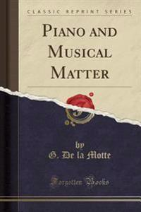 Piano and Musical Matter (Classic Reprint)