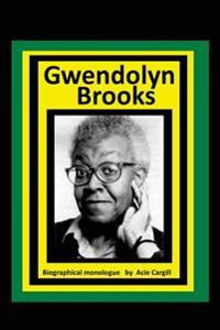 Gwendolyn Brooks: A Biographical Monologue