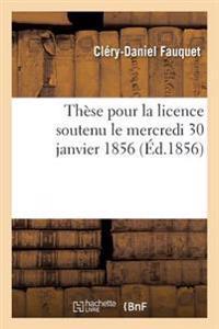 These Pour La Licence Soutenu Le Mercredi 30 Janvier 1856