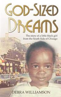 God-Sized Dreams: The Story of a Little Black Girl from the South Side of Chicago