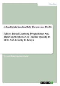 School Based Learning Programmes and Their Implications on Teacher Quality in Molo Sub-County in Kenya