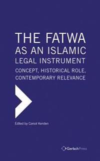 The Fatwa as an Islamic Legal Instrument: Concept, Historical Role, Contemporary Relevance (3 Vols)