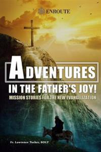 Adventures in the Father's Joy!