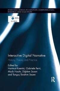 Interactive digital narrative - history, theory and practice
