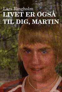 Livet er også til dig, Martin