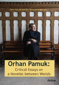 Orhan pamuk -- critical essays on a novelist between worlds - a collection