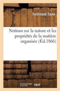 Notions Sur La Nature Et Les Proprietes de la Matiere Organisee
