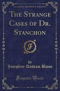 The Strange Cases of Dr. Stanchon (Classic Reprint)