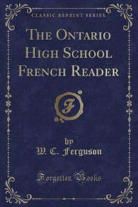 The Ontario High School French Reader (Classic Reprint)