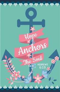Hopes Anchors the Soul, Bible Hebrews 6: 19, Green Nautica Flower (Composition Book Journal and Diary): Inspirational Quotes Journal Notebook, Dot Gri