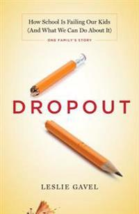 Dropout: How School Is Failing Our Kids (and What We Can Do about It)