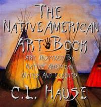 The Native American Art Book Art Inspired by Native American Myths and Legends