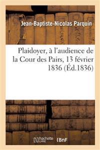 Plaidoyer Pour L'Accuse Fieschi, A L'Audience de la Cour Des Pairs, Du 13 Fevrier 1836