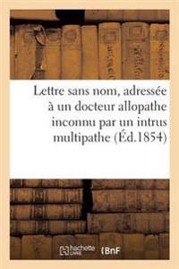 Lettre Sans Nom, Adressee a Un Docteur Allopathe Inconnu Par Un Intrus Multipathe