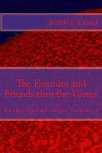The Enemies and Friends Thru the Vortex: Enemy/Friend Series Volume Four
