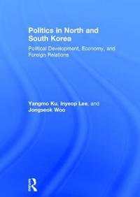 Politics in North and South Korea: Political Development, Economy, and Foreign Relations