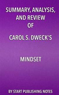 Summary, Analysis, and Review of Carol S. Dweck's Mindset: The New Psychology of Success