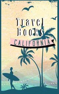 Travel Books California: Blank Travel Journal, 5 X 8, 108 Lined Pages (Travel Planner & Organizer)