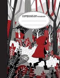 Composition Notebook, 8.5 X 11, 110 Pages: Little-Girl-Red-Hood-Walking-Forest: (School Notebooks)
