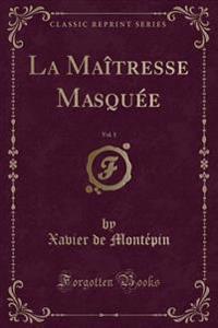 La Maîtresse Masquée, Vol. 1 (Classic Reprint)